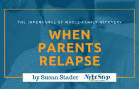 Parents Relapsing into Negative Patterns is Never Good for Addicts in Recovery