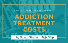 Addiction Treatment Costs - How to Afford the Addiction Care You Need, Save Money, & Get the Right Treatment